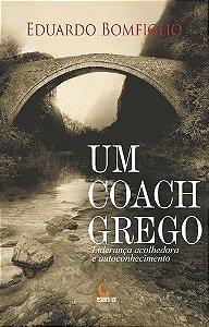 Um Coach Grego. Liderança Acolhedora E Autoconhecimento