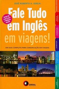 Fale Tudo Em Inglês Em Viagens! (+ CD Audio): Um Guia Completo Para Comunicação Em Viagens