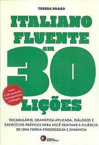 Italiano Fluente Em 30 Lições - Volume 1: Vocabulário, Gramática Aplicada, Diálogos E Exercícios Práticos Para Você Reativar A Fluência De Uma Forma Progressiva E Dinâmica