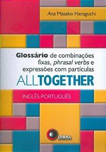 All Together - Glossario De Combinacões Fixas, Phrasal Verbs E Expressões Com Partículas - Inglês / Português