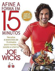 Afine A Forma Em 15 Minutos Receitas E Exercícios De 15 Minutos Para Manter A Saúde E A Forma