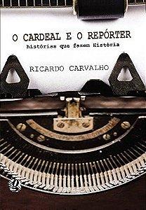 O Cardeal E O Repórter. Histórias Que Fazem História