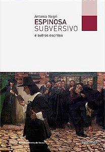 Espinosa Subversivo: E Outros Escritos