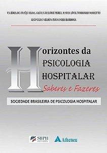 Horizontes Da Psicologia Hospitalar. Saberes E Fazeres