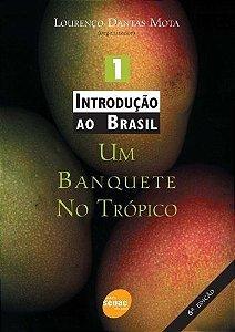 INTRODUÇÃO AO BRASIL VOL. 1 UM BANQUETE NO TROPICO
