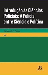 INTRODUÇÃO AS CIÊNCIAS POLICIAIS- A POLICIA ENTRE CIÊNCIA E POLÍTICA