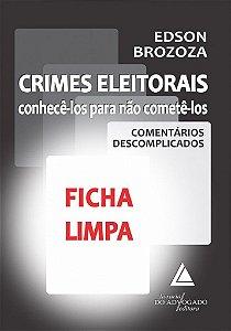 Crimes Eleitorais: Conhecê-Los Para Não Cometê-los - Comentários Descomplicados - Ficha Limpa