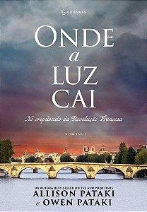 Onde A Luz Cai: No Crepúsculo Da Revolução Francesa