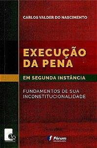 Execução Da Pena Em Segunda Instância - Fundamentos De Sua Inconstitucionalidade