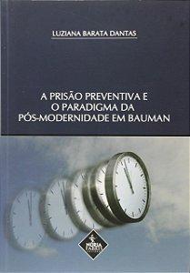 A Prisão Preventiva E O Paradigma Da Pós-Modernidade Em Bauman