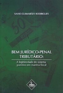 Bem Jurídico-Penal Tributário. A Legitimidade Do Sistema Punitivo Em Matéria Fiscal