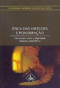 Ética Das Virtudes E Ponderação. Um Ensaio Sobre A Dignidade Humana Aristotélica