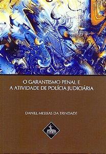O Garantismo Penal E A Atividade De Polícia Judiciária