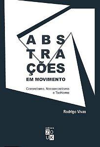 Abstrações Em Movimento: Concretismo, Neoconcretismo e Tachismo
