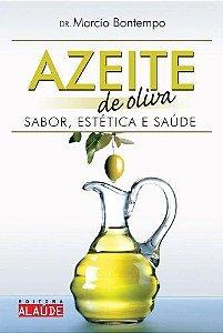 Azeite De Oliva: Sabor Estética E Saúde
