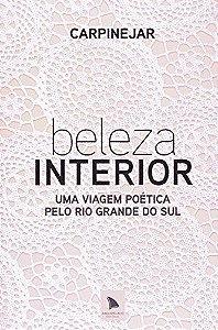 Beleza Interior - Uma Viagem Poética Pelo Rio Grande Do Sul