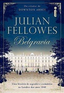 Belgravia: Uma História De Segredos E Escândalos Na Londres Dos Anos 1840