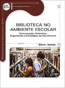 Biblioteca No Ambiente Escolar. Comunicação, Dinâmicas, Organização E Estratégias De Atendimento