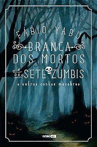 Branca Dos Mortos E Os Sete Zumbis E Outros Contos Macabros