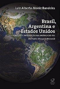 Brasil, Argentina E Estados Unidos: Conflito E Integração Na América Do Sul