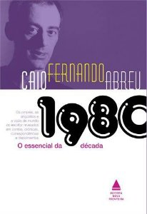 O Essencial De Caio Fernando Abreu. Década De 1980