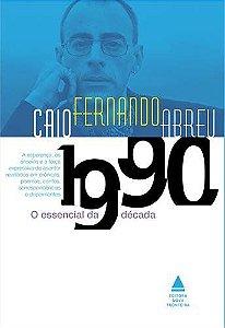 O Essencial De Caio Fernando Abreu. Década De 1990