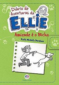 Diário De Aventuras Da Ellie: Amizade É O Bicho (Volume 3)