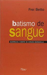 Batismo de Sangue. Guerrilha E Morte De Carlos Marighella