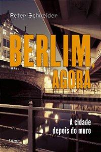 Berlim Agora. A Cidade Depois Do Muro