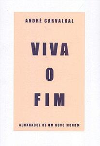 Viva O Fim; Almanaque De Um Novo Mundo