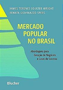 Mercado Popular No Brasil: Abordagens Para Geração De Negócios E Casos De Sucesso