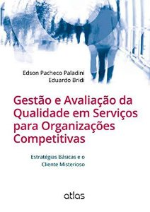 Gestão E Avaliação Da Qualidade Em Serviços Para Organizações Competitivas: Estratégias Básicas E O Cliente Misterioso