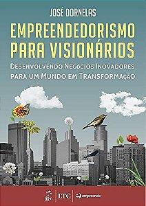 Empreendedorismo para Visionários - Desenvolvendo Negócios Inovadores para um Mundo em Transformação