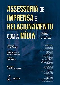 Assessoria De Imprensa E Relacionamento Com A Mídia - Teoria e Técnica