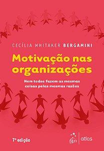 Motivação Nas Organizações - Nem Todos Fazem As Mesmas Coisas Pelas Mesmas Razões