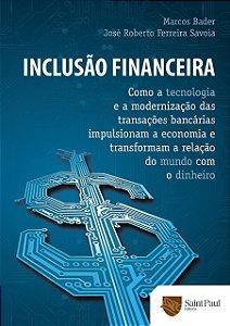 Inclusão Financeira - Como A Tecnologia E A Modernização Das Transações Bancárias Impulsionam A Economia E Transformam A Relação Do Mundo Com O Dinheiro - 1º Edição 2013