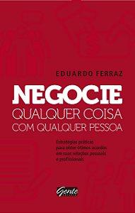 Negocie Qualquer Coisa Com Qualquer Pessoa: Estratégias Práticas Para Obter Ótimos Acordos Em Suas Relações Pessoais E Profissionais