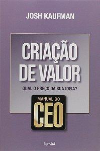 Manual Do CEO. Criação De Valor. Qual O Preço Da Sua Ideia?