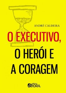 O Executivo, O Herói E A Coragem