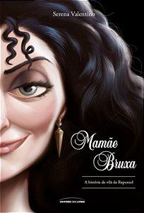 Mamãe Bruxa. A História Da Vilã Da Rapunzel