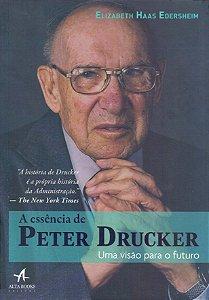 A Essência de Peter Drucker - Uma Visão Para o Futuro