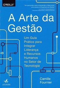 A Arte Da Gestão - Um Guia Prático Para Integrar Liderança E Recursos Humanos No Setor De Tecnologia