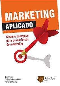 Marketing Aplicado - Cases E Exemplos Para Profissionais De Marketing - 1º edição 2008