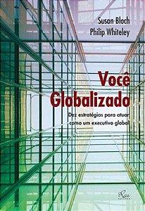 Você Globalizado. Dez Estratégias Para Atuar Como Um Executivo Global