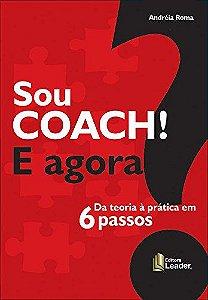Sou Coach E Agora? Da Teoria À Prática Em 6 Passos