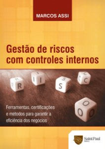 Gestão De Riscos Com Controles Internos - Como Vencer Os Desafios E Manter A Eficiência Dos Negócios - 1º Edição 2012