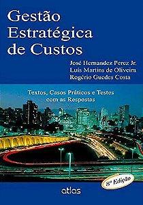 Gestão Estratégica De Custos: Textos E Testes Com As Respostas: Textos, Casos Práticos E Testes Com As Respostas