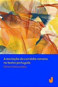 A Recriação Da Comédia Romana No Teatro Português