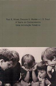 A Teoria Do Conhecimento. Uma Introdução Temática