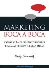 Marketing Boca A Boca: Como As Empresas Inteligentes Levam As Pessoas A Falar Delas